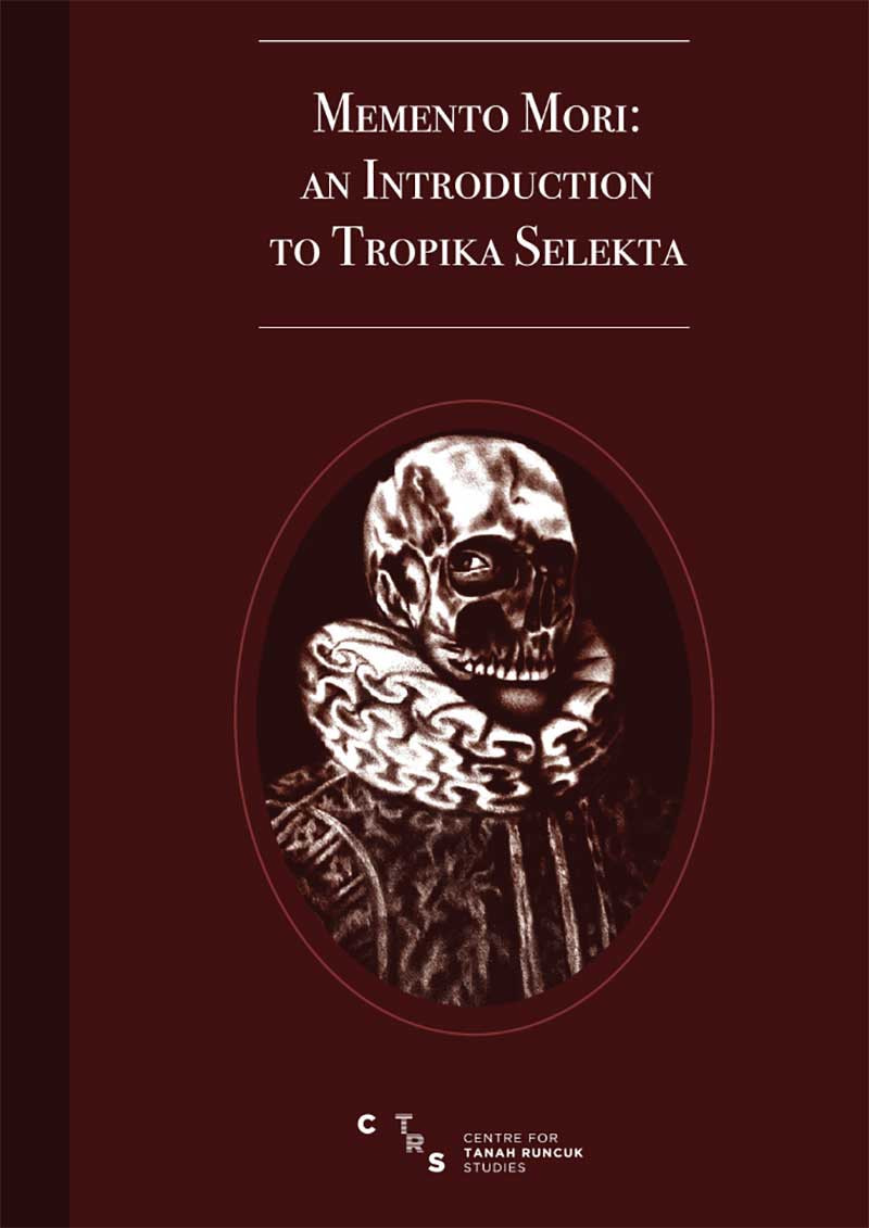 MEMENTO MORI: AN INTRODUCTION TO TROPIKA SELEKTA