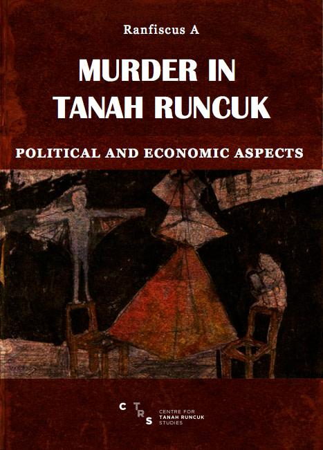 MURDER IN TANAH RUNCUK: POLITICAL AND ECONOMIC ASPECTS